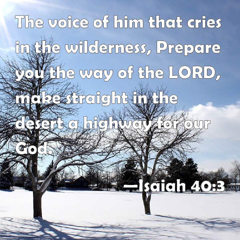 Isaiah 403 The Voice Of Him That Cries In Wilderness Prepare You Way LORD Make Straight Desert A Highway For Our God