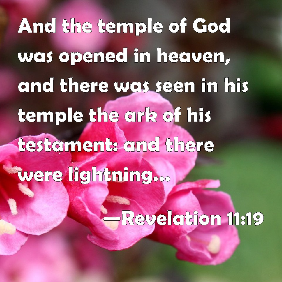 Revelation 11:19 And the temple of God was opened in heaven