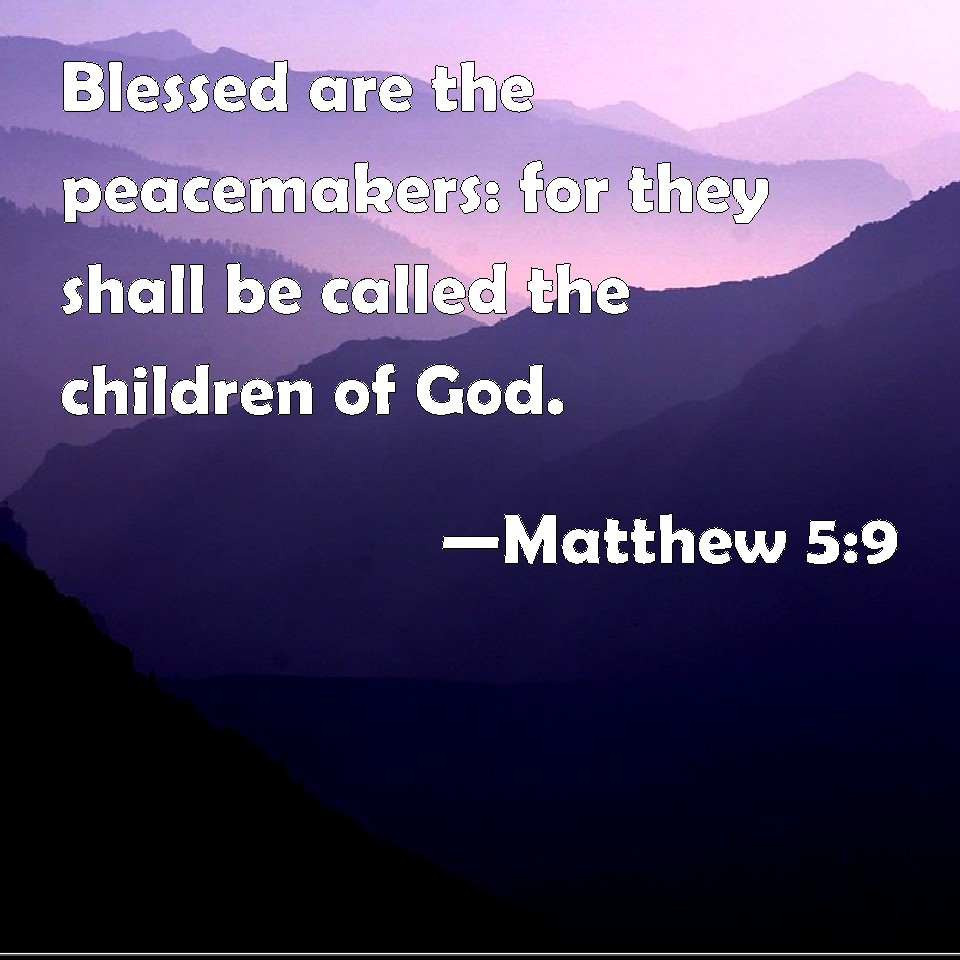 Matthew 5:9 Blessed are the peacemakers: for they shall be ...