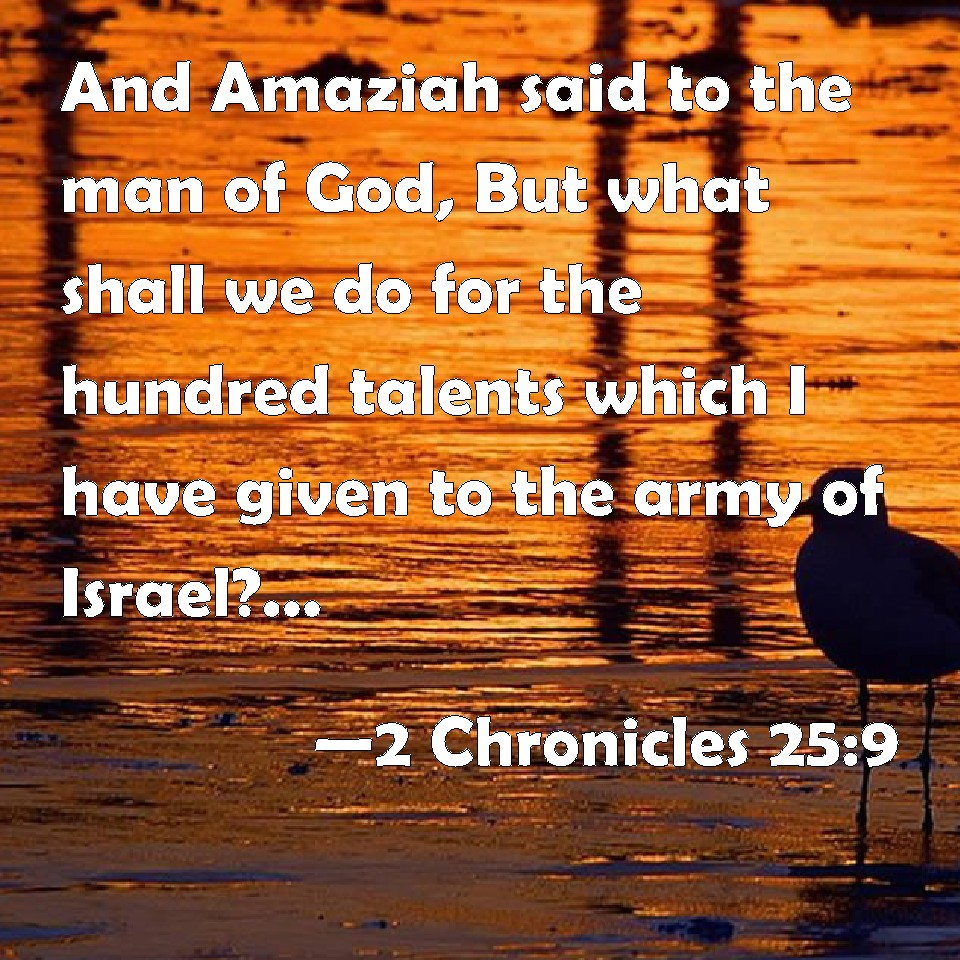 2 Chronicles 25:9 And Amaziah said to the man of God, But