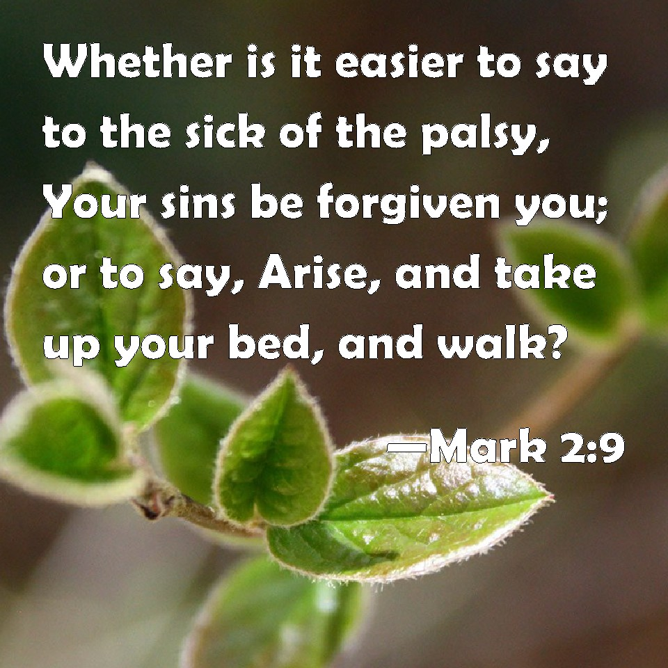 Mark 2 9 Whether Is It Easier To Say To The Sick Of The Palsy Your
