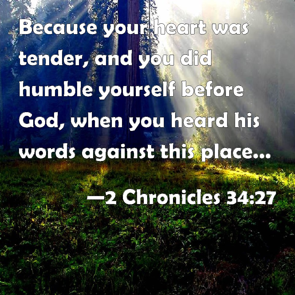 2 Chronicles 34:27 Because Your Heart Was Tender, And You