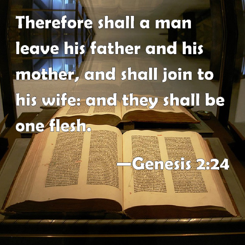 Genesis 2:24 Therefore shall a man leave his father and his mother ...