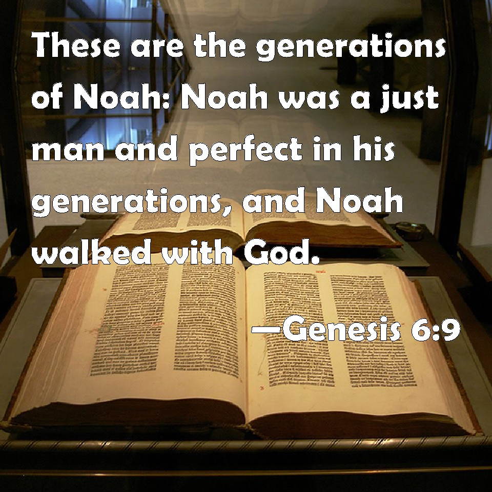 Genesis 6:9 These are the generations of Noah: Noah was a just man ...