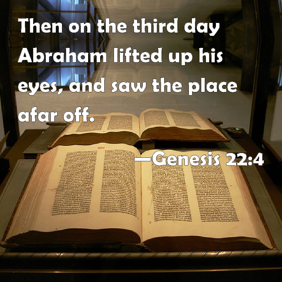 Genesis 22:4 Then On The Third Day Abraham Lifted Up His