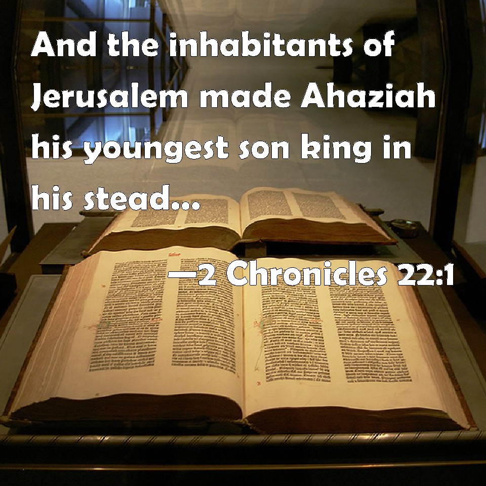 2 Chronicles 22:1 And the inhabitants of Jerusalem made