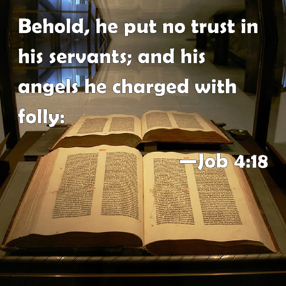 job 418 behold he put no trust in his servants and his angels he charged with folly