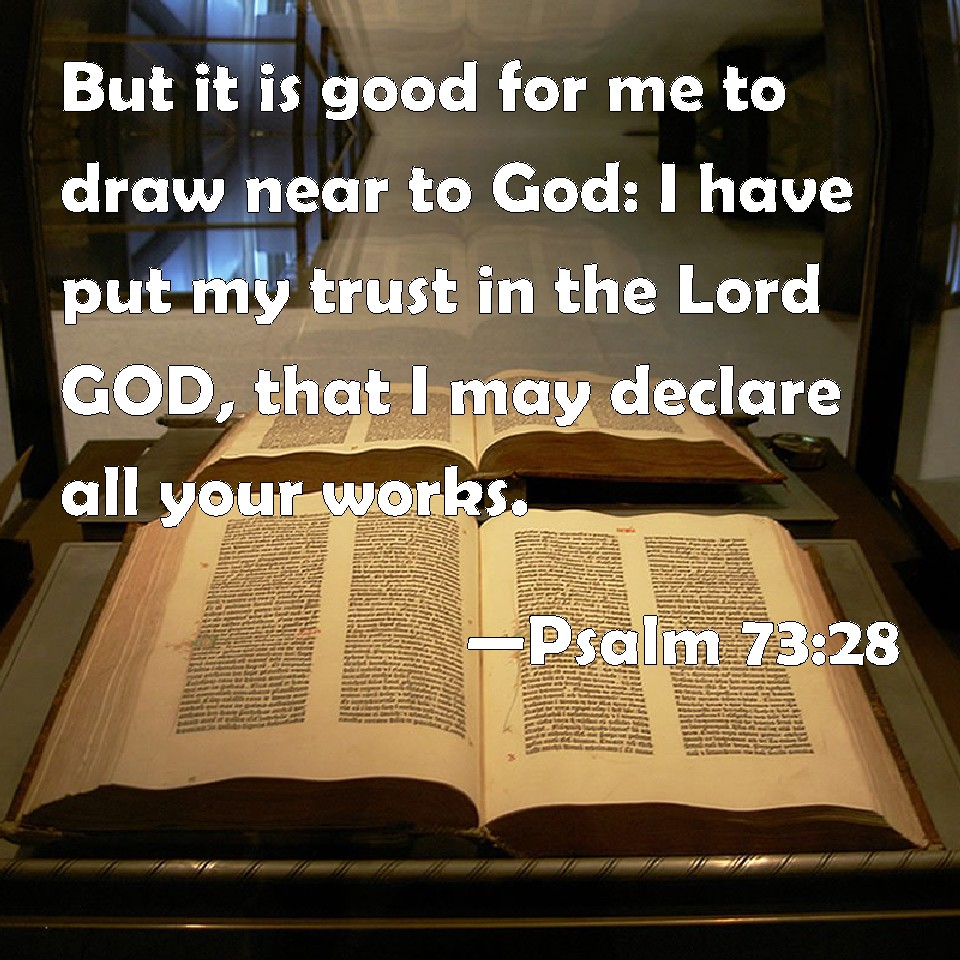 Psalm 73 28 But It Is Good For Me To Draw Near To God I Have Put My
