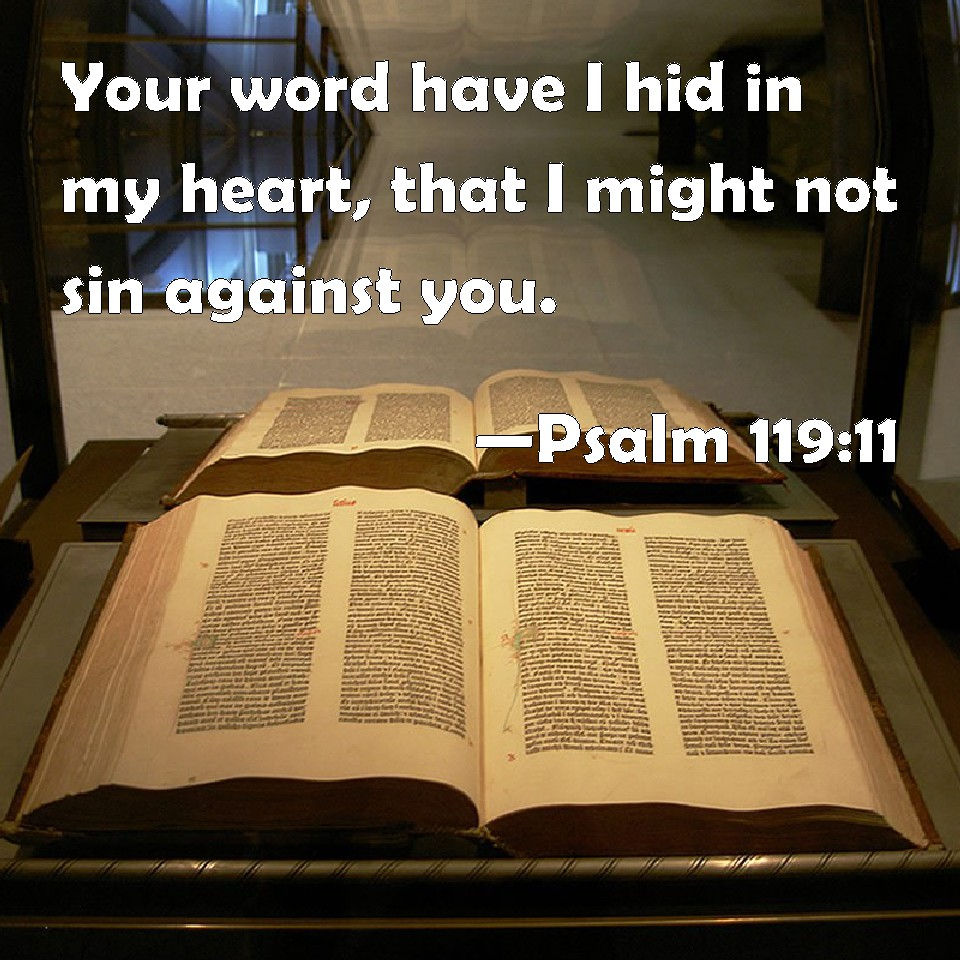 you have my word_Psalm 119:11 Your word have I hid in my heart, that I might not sin against you.