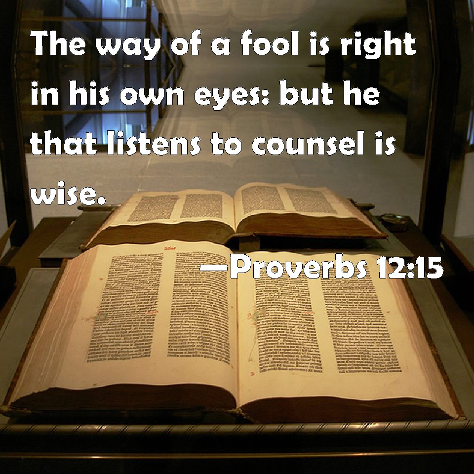 Proverbs 12:15 The Way Of A Fool Is Right In His Own Eyes