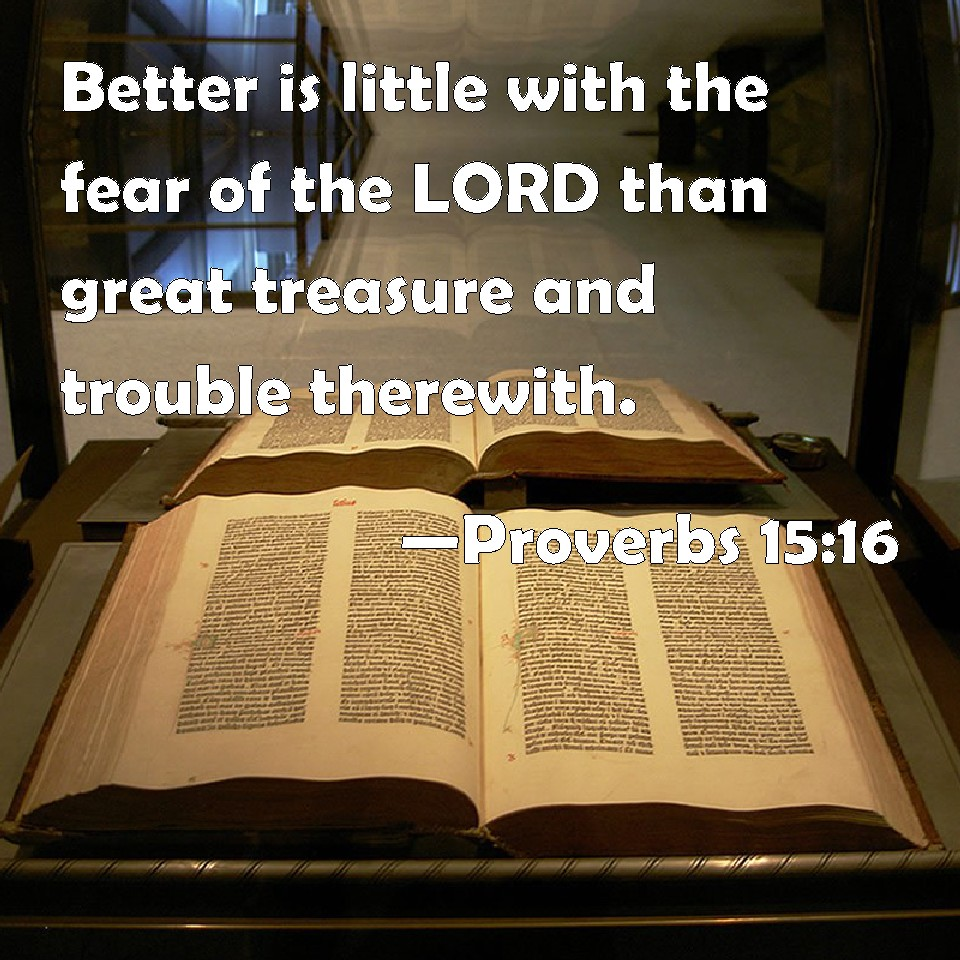 Proverbs 15:16 Better Is Little With The Fear Of The LORD