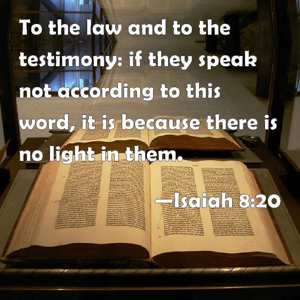 Isaiah 8:20 To The Law And To The Testimony: If They Speak