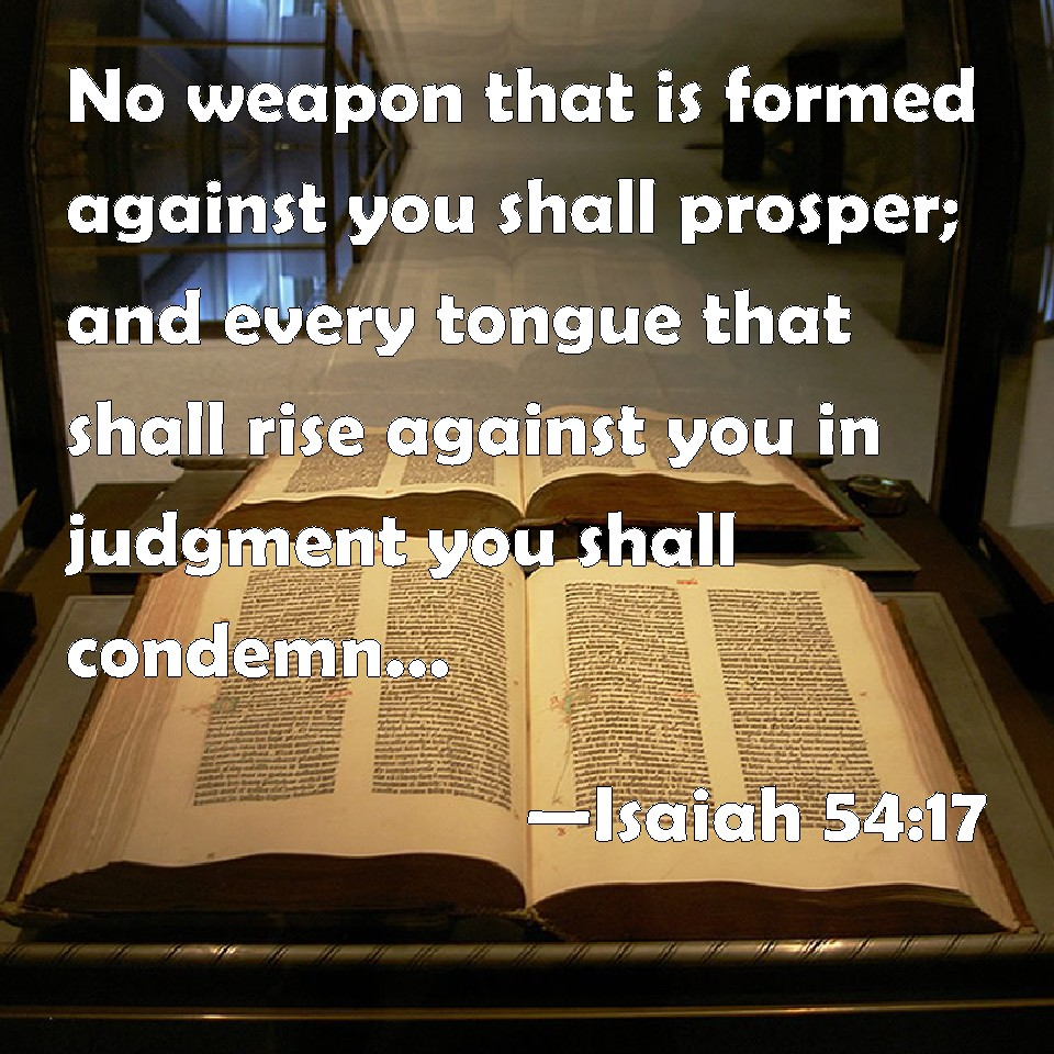 Isaiah 54:17 No weapon that is formed against you shall prosper ...