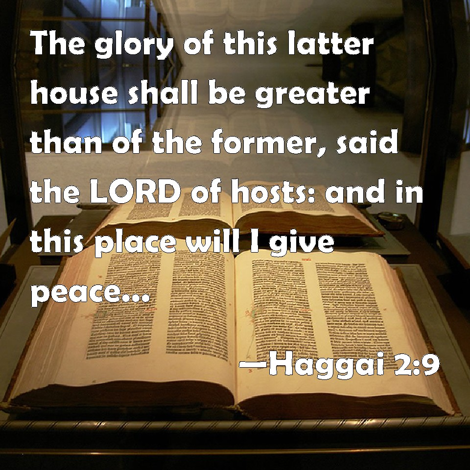 Haggai 2:9 The Glory Of This Latter House Shall Be Greater