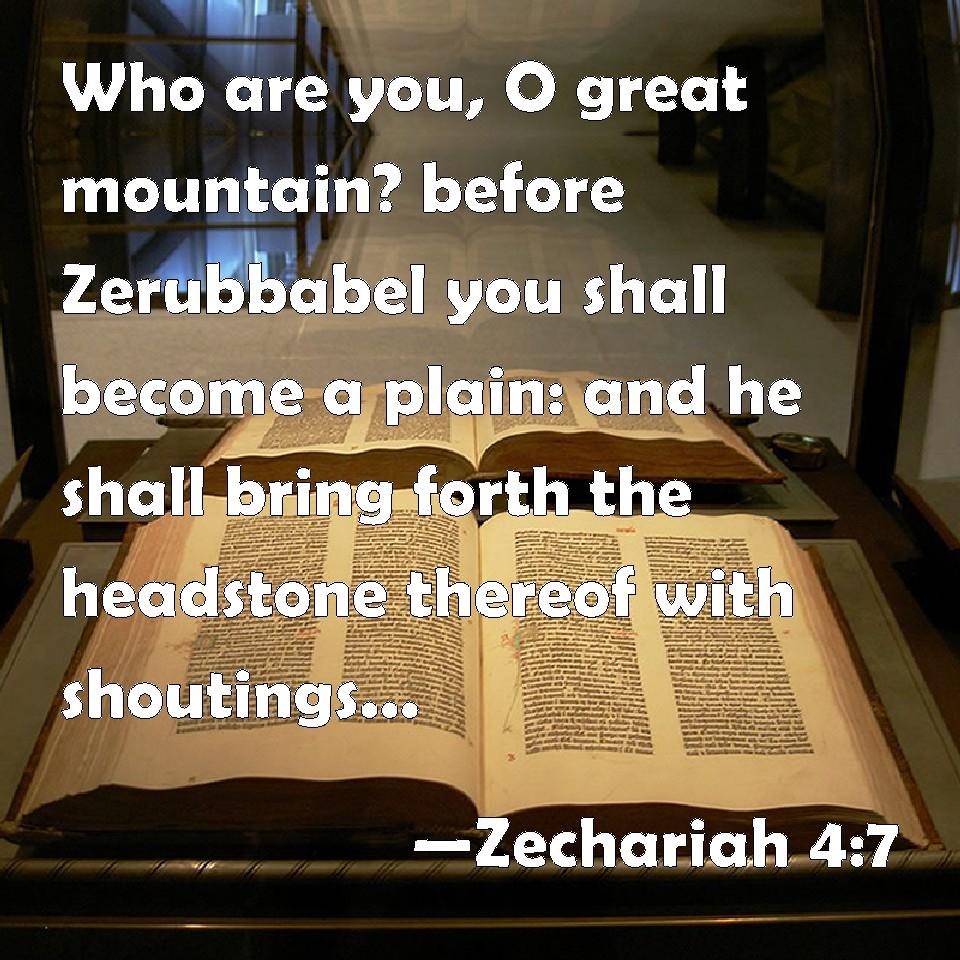 Zechariah 4 7 who are you o great mountain before zerubbabel you
