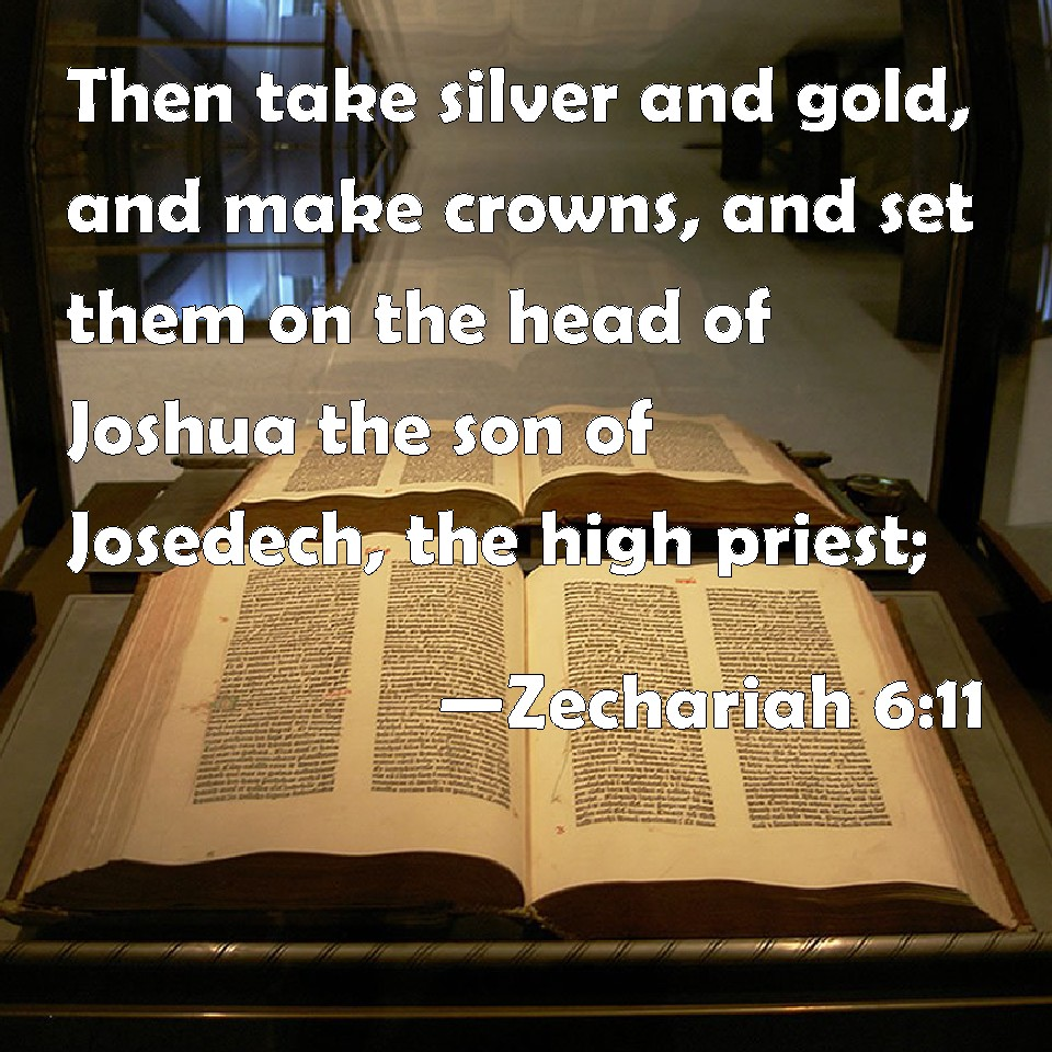 Zechariah 6 11 then take silver and gold and make crowns and set