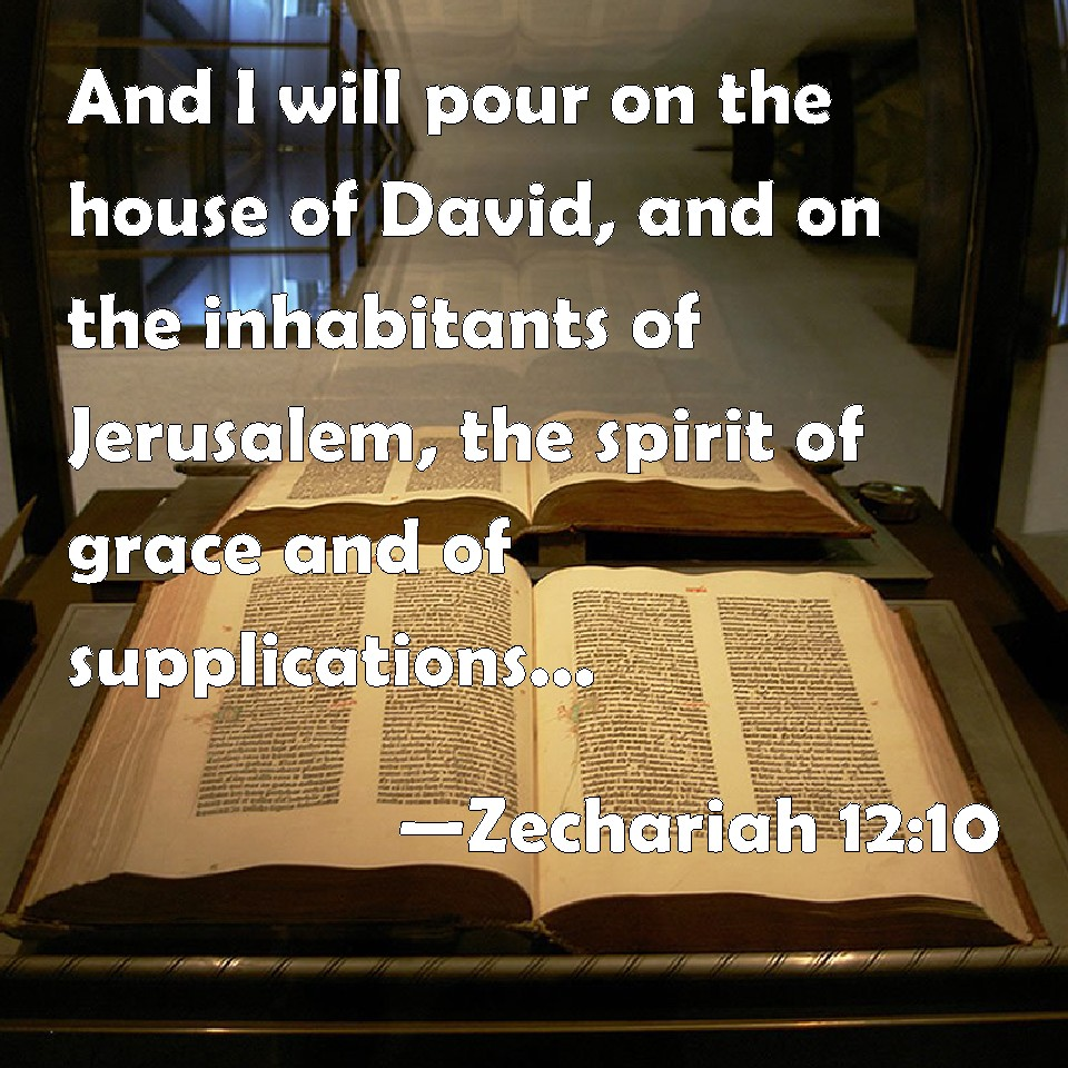 Zechariah 12 10 and i will pour on the house of david and on the