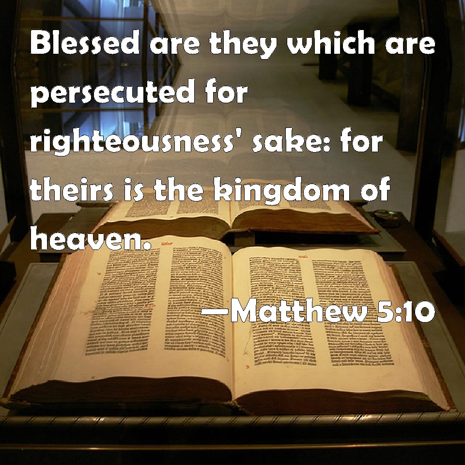 Image result for Blessed are they which are persecuted for righteousness' sake: for theirs is the kingdom of heaven.