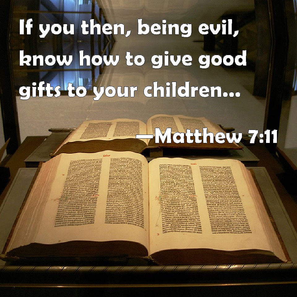 Matthew 7:11 If You Then, Being Evil, Know How To Give