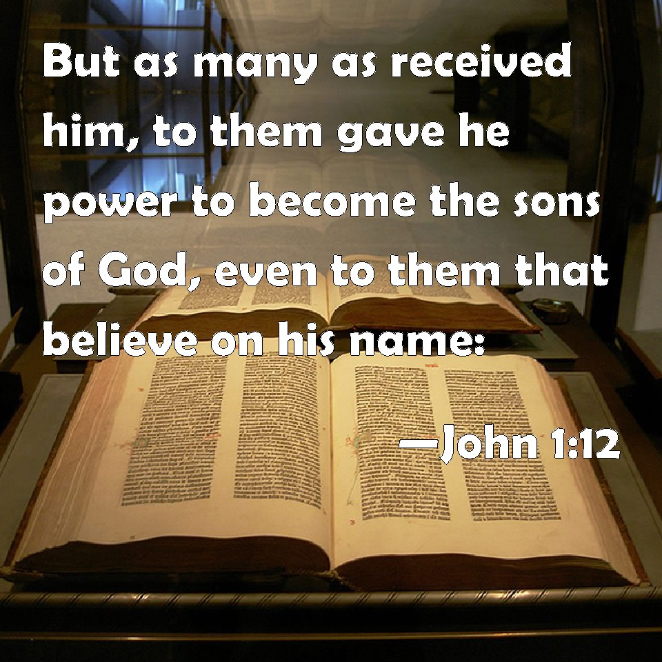 John 1:12 But as many as received him, to them gave he power to ...