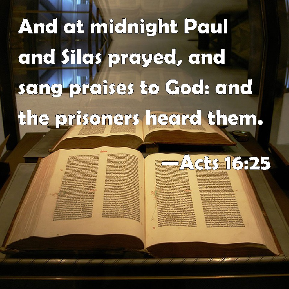 Acts 16 25 And At Midnight Paul And Silas Prayed And Sang