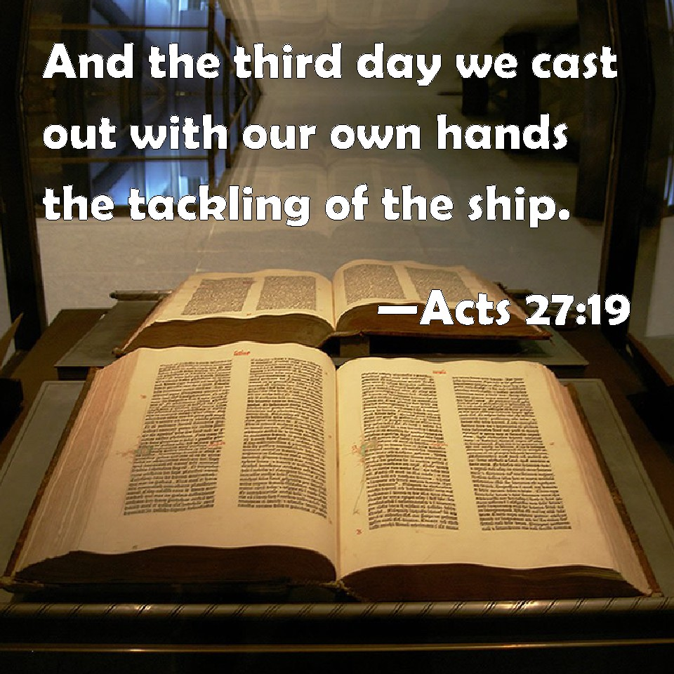 Acts 27:19 And the third day we cast ...