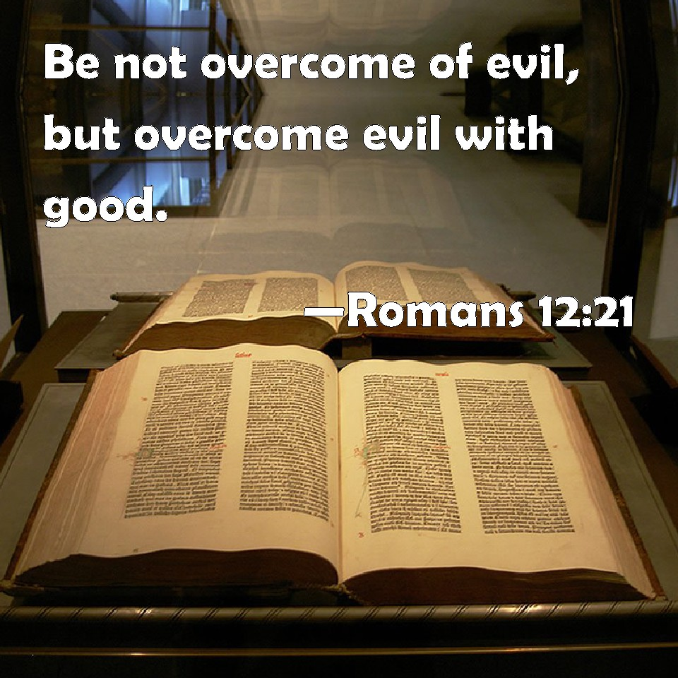 what has only two words but thousands of letters romans 12 21 be not overcome of evil but overcome evil 802