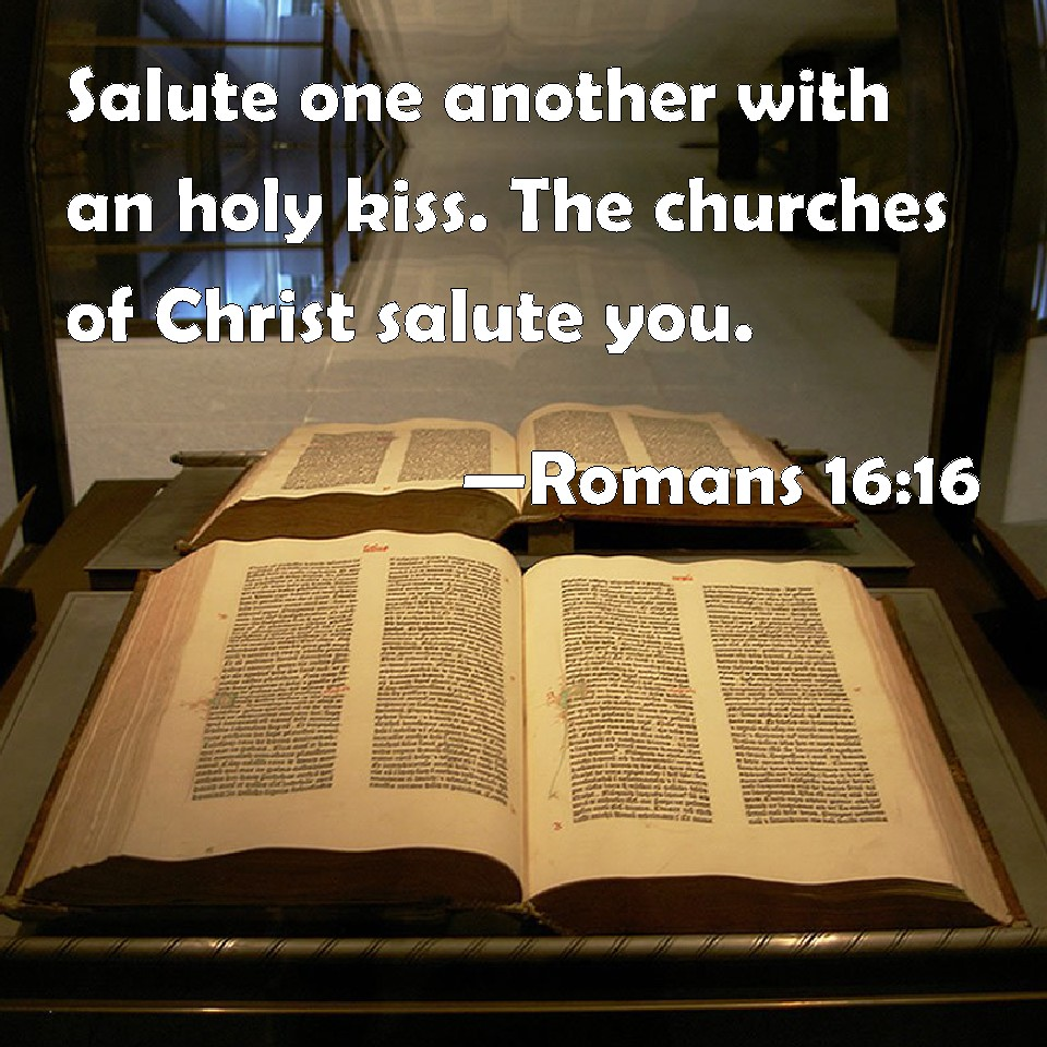 Romans 1616 Salute One Another With An Holy Kiss The Churches Of