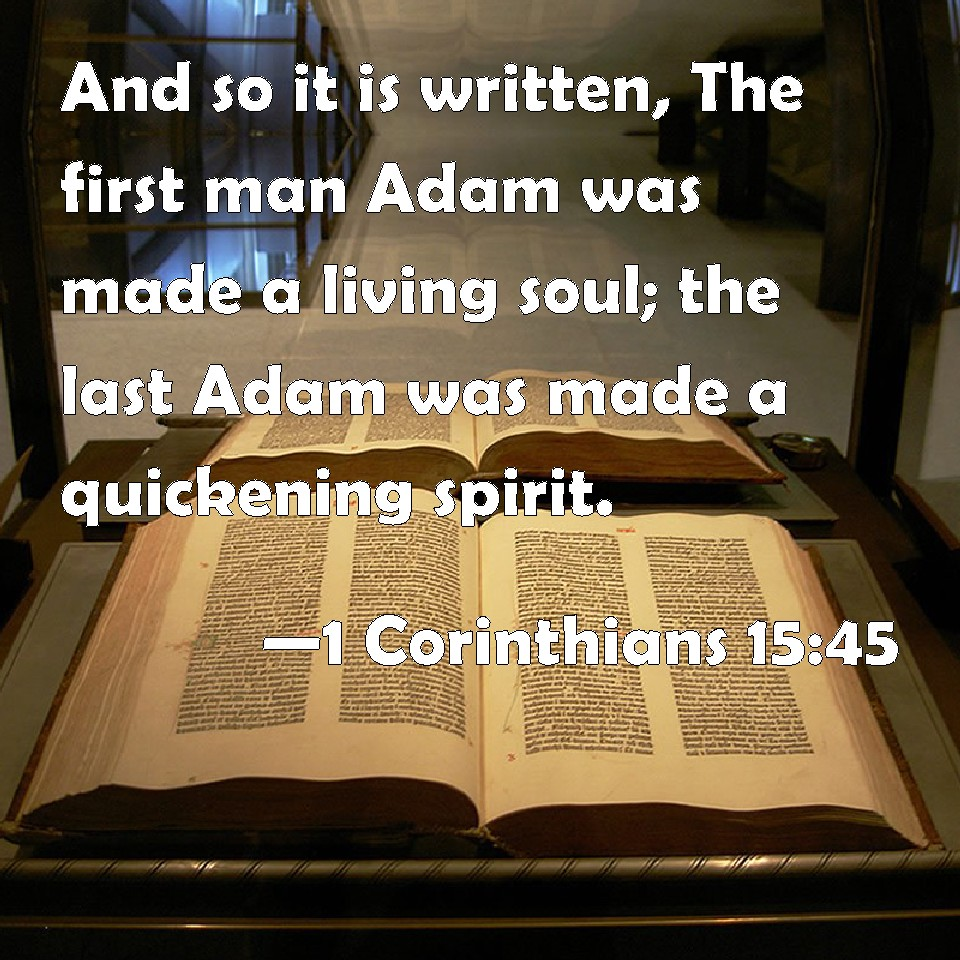 1 Corinthians 15:45 And so it is written, The first man ...