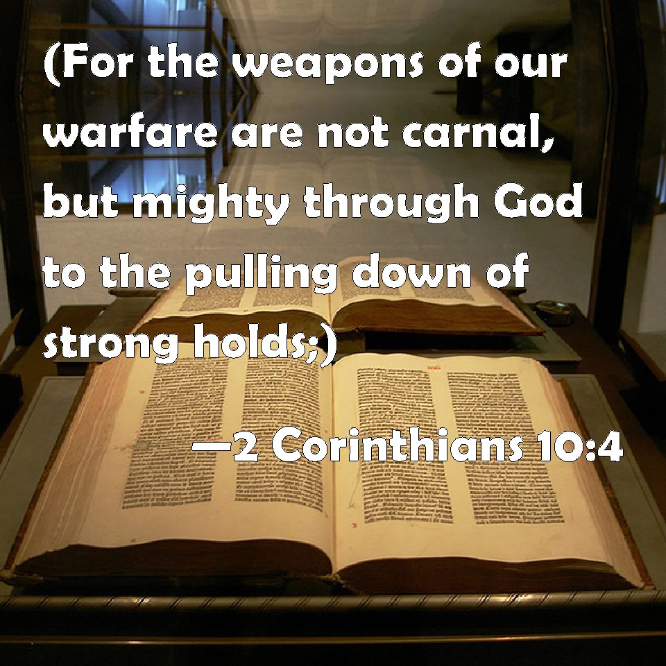 2 Corinthians 10:4 (For The Weapons Of Our Warfare Are Not