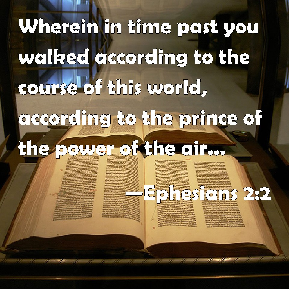Ephesians 2:2 Wherein in time past you walked according to the course of this world, according to the prince of the power of the air, the spirit that now works in the