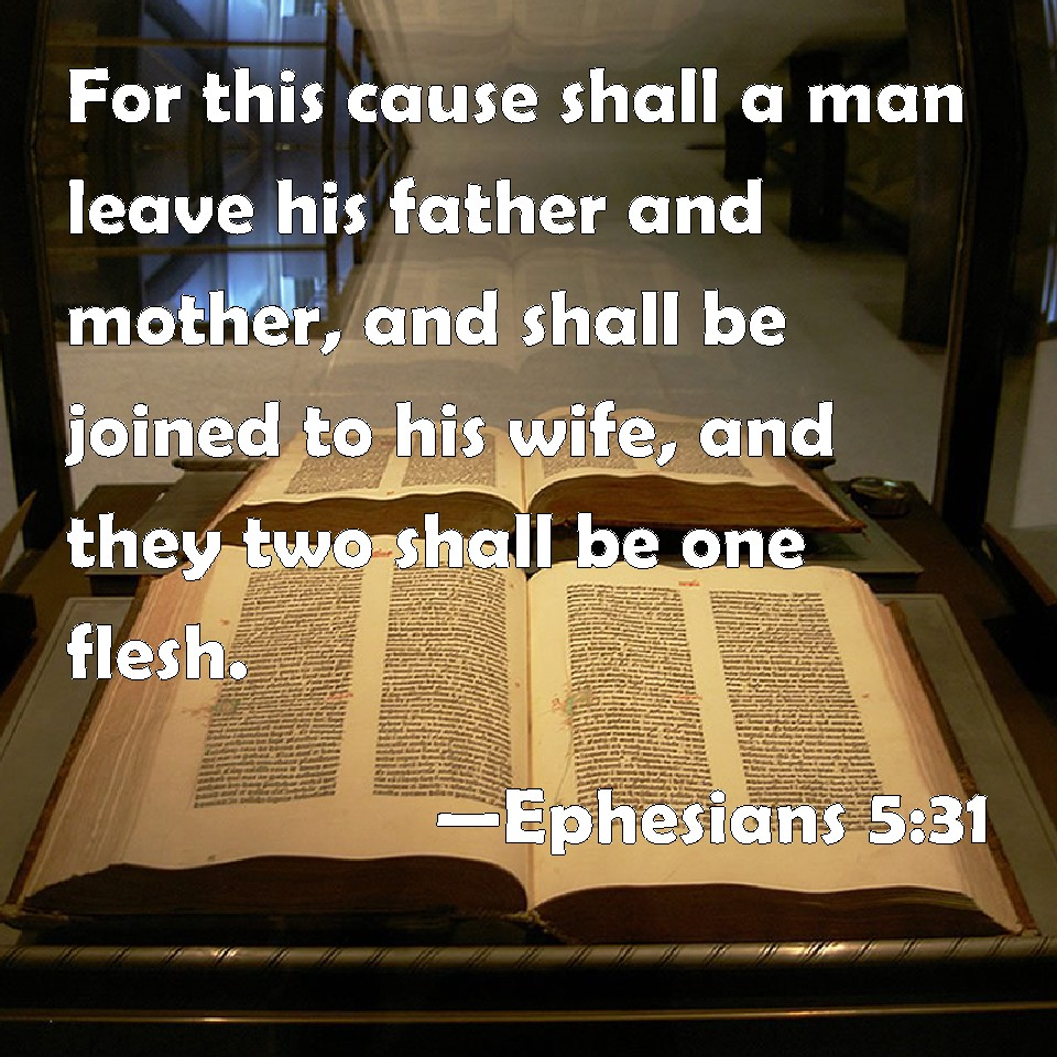 Ephesians 5:31 For this cause shall a man leave his father and mother, and  shall be joined to his wife, and they two shall be one flesh.