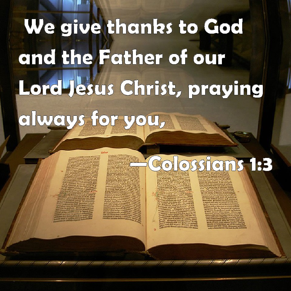 We give thanks to god and the father of our lord jesus christ