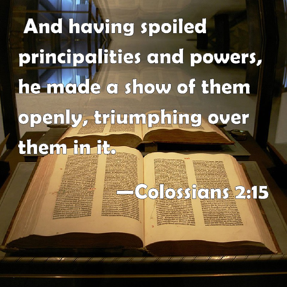 Colossians 2:15 And having spoiled principalities and ...