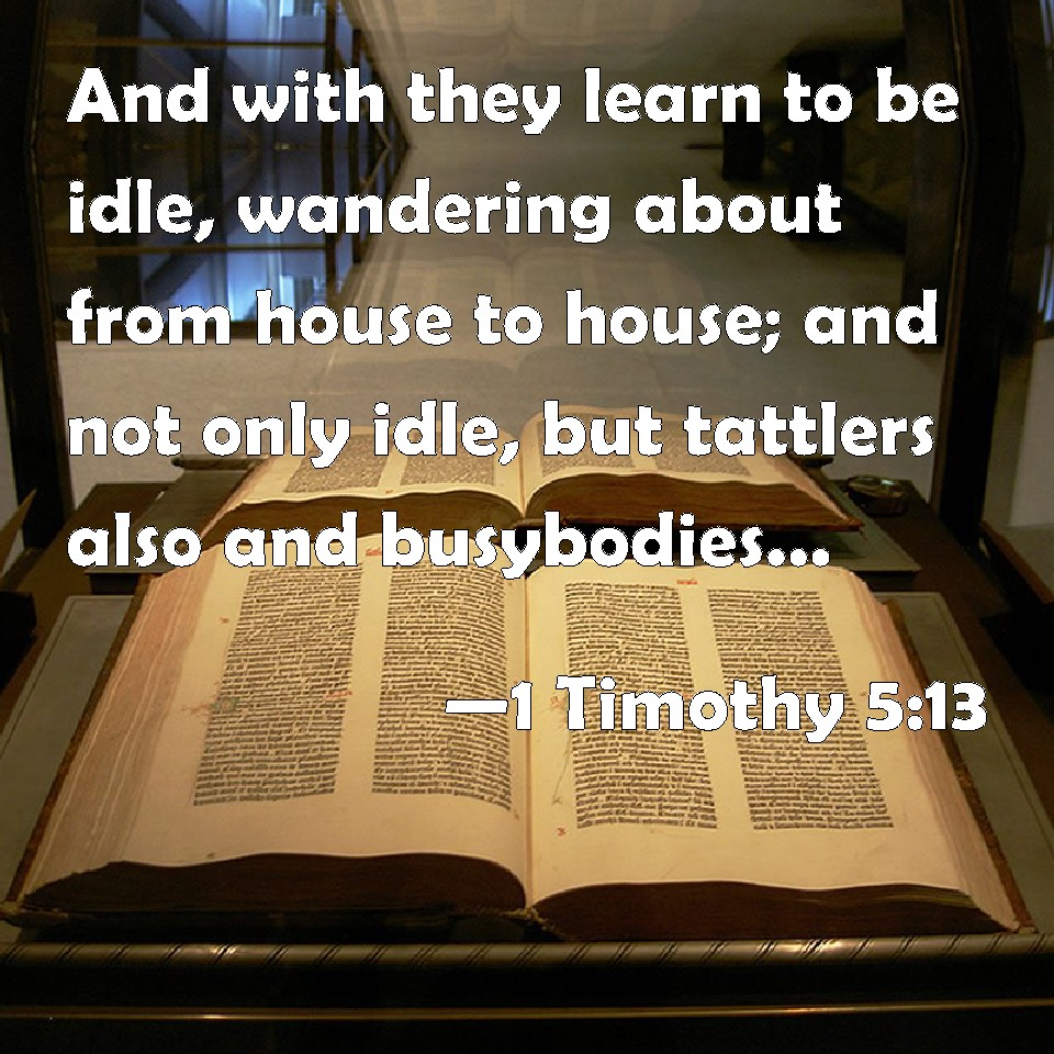 1 Timothy 5:13 KJV: And withal they learn to be idle ...