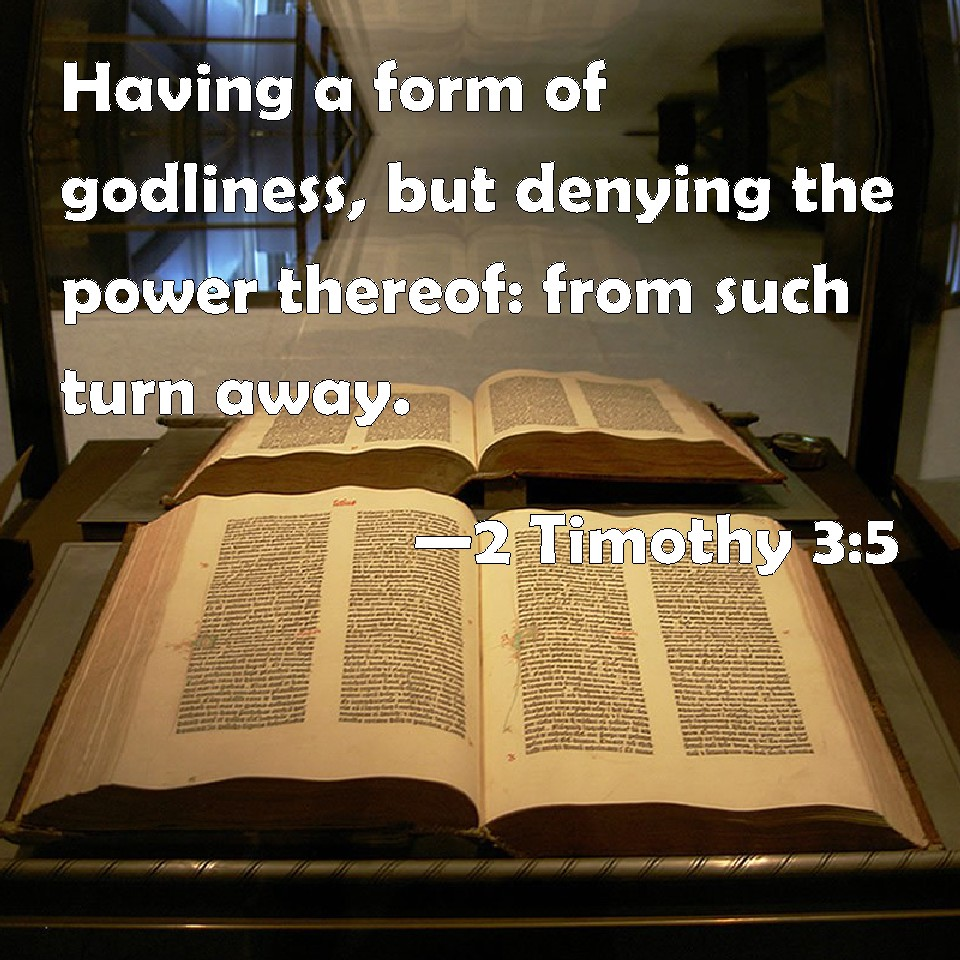 2 Timothy 3:5 Having a form of godliness, but denying the power ...