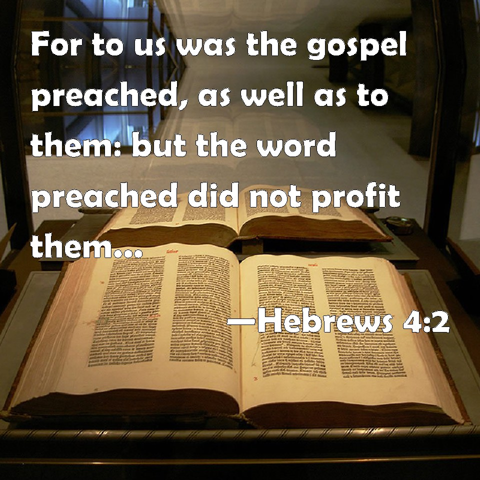Hebrews 4:2 For to us was the gospel preached, as well as ...