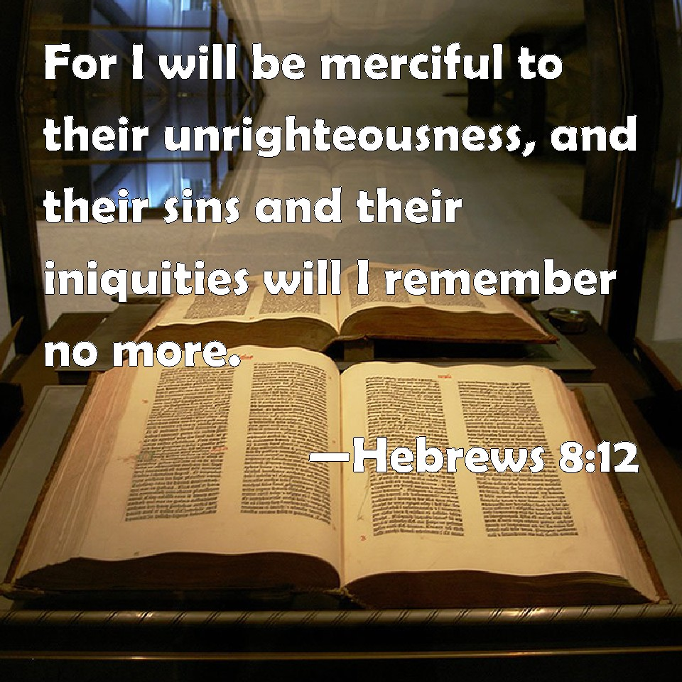 hebrews 8 12 for i will be merciful to their unrighteousness and their sins and their. Black Bedroom Furniture Sets. Home Design Ideas
