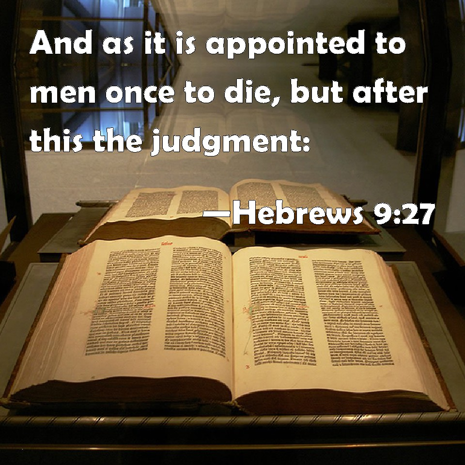 if you are appointed as a And as it is appointed to men once to die, but after this the judgment: as genesis 3:19 in the sweat of your face shall you eat bread, till you return to 2 samuel 14:14 for we must needs die, and are as water spilt on the ground, which.