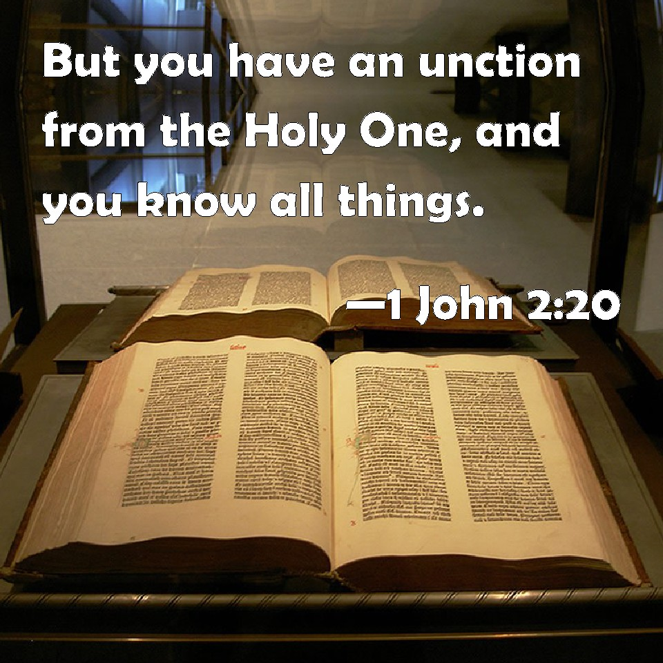 1 John 2:20 But you have an unction from the Holy One, and you ...