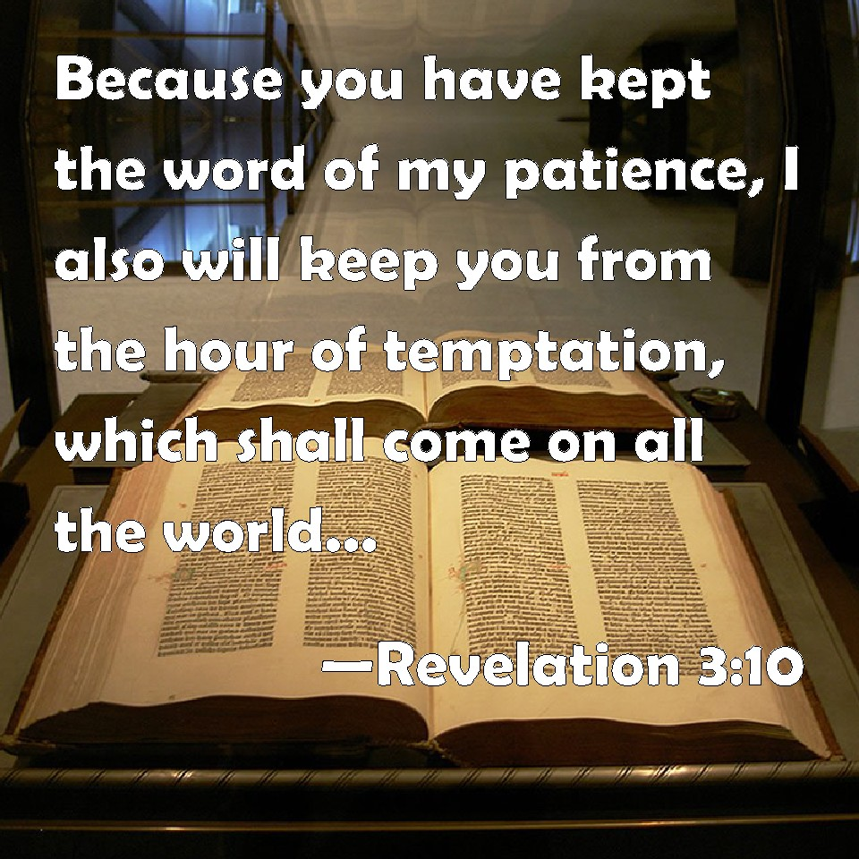 you have my word_Revelation 3:10 Because you have kept the word of my patience, I also will keep you ...
