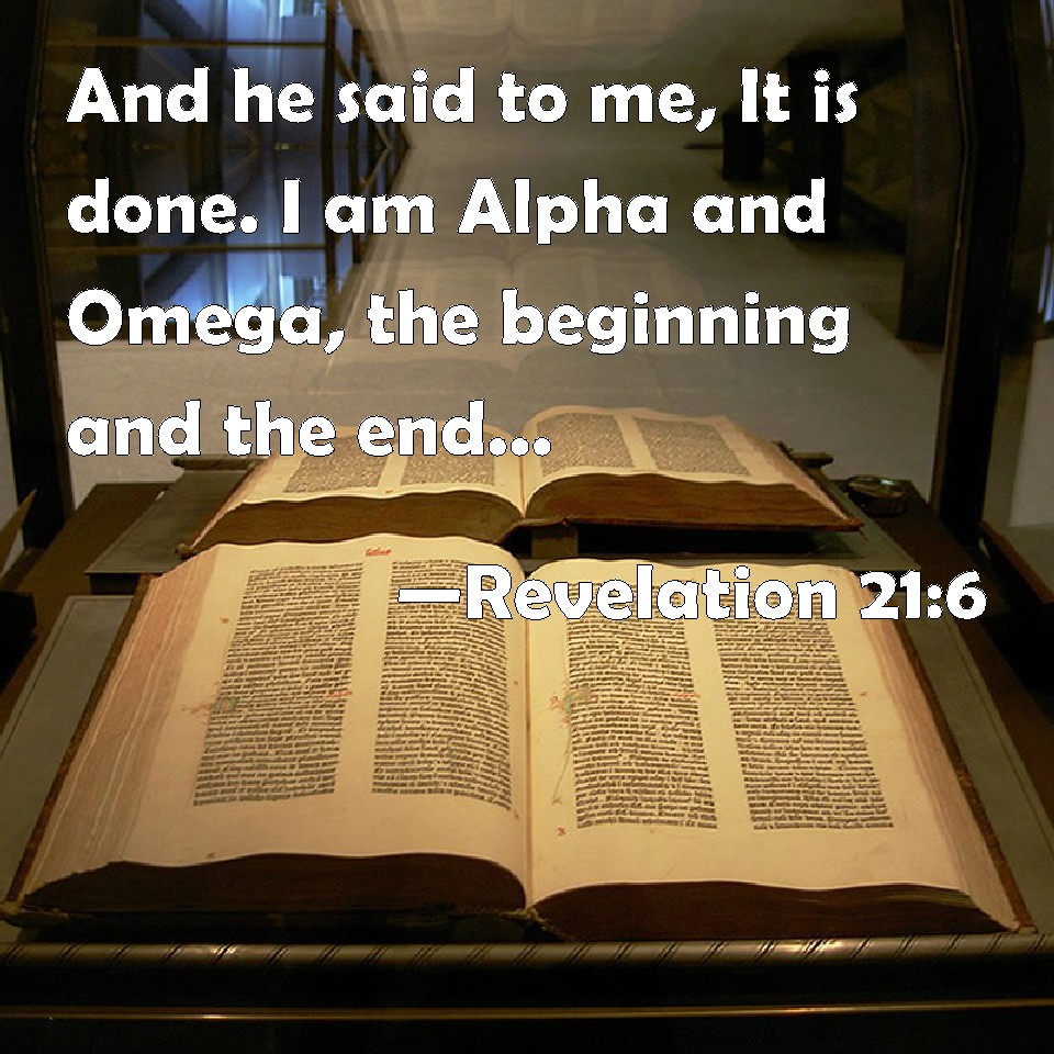 Revelation 21:6 And He Said To Me, It Is Done. I Am Alpha