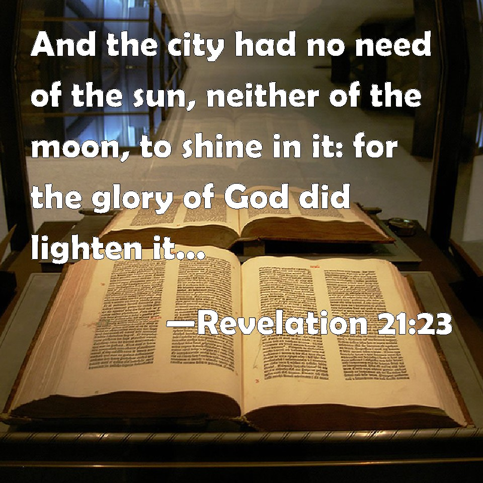 Revelation 21:23 And the city had no need of the sun