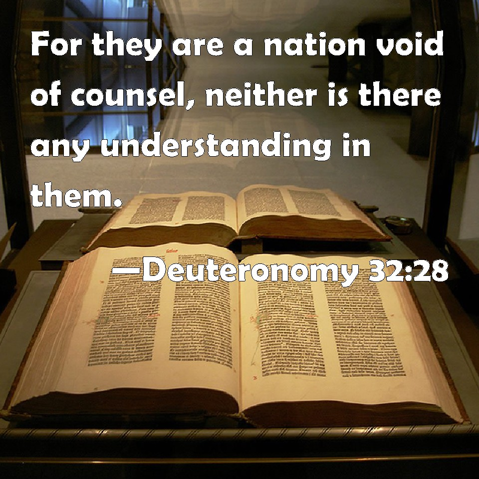 Deuteronomy 32:28 For they are a nation void of counsel, neither is there  any understanding in them.