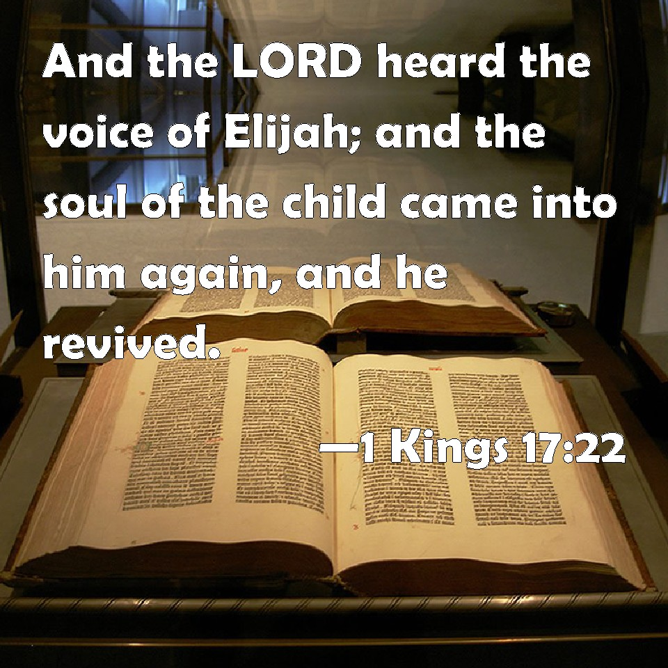 1 Kings 17:22 And the LORD heard the voice of Elijah; and the soul ...