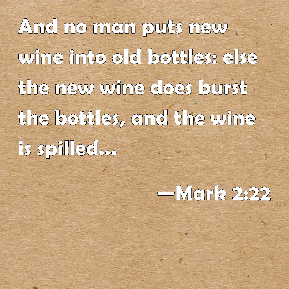 how to put new wine in old bottles essay «and no man putteth new wine into old bottles: else the new wine doth burst the bottles, and the wine is spilled, and the bottles will be marred: but new wine must be put into new bottles» author: bible | keywords: bottles , burst , marred , spilled , wine bottle.