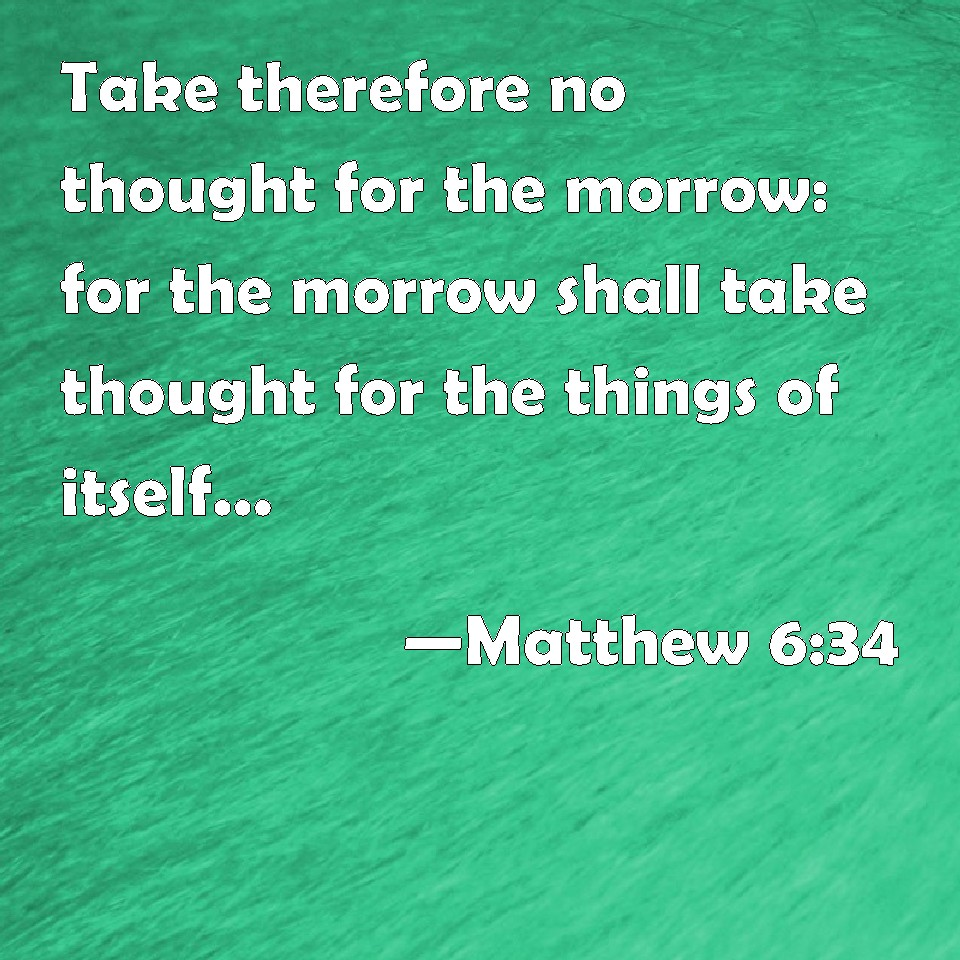 matthew 6 25 34 understanding the passage Matthew 6:19-34 where is my heart (the sandwiched passage concerning the sound and unsound eye is important to understand in mtw 6:25-34 in the previous.
