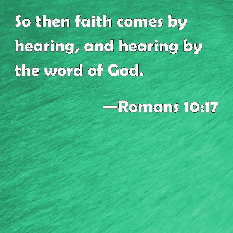 Romans 10:17 So Then Faith Comes By Hearing, And Hearing