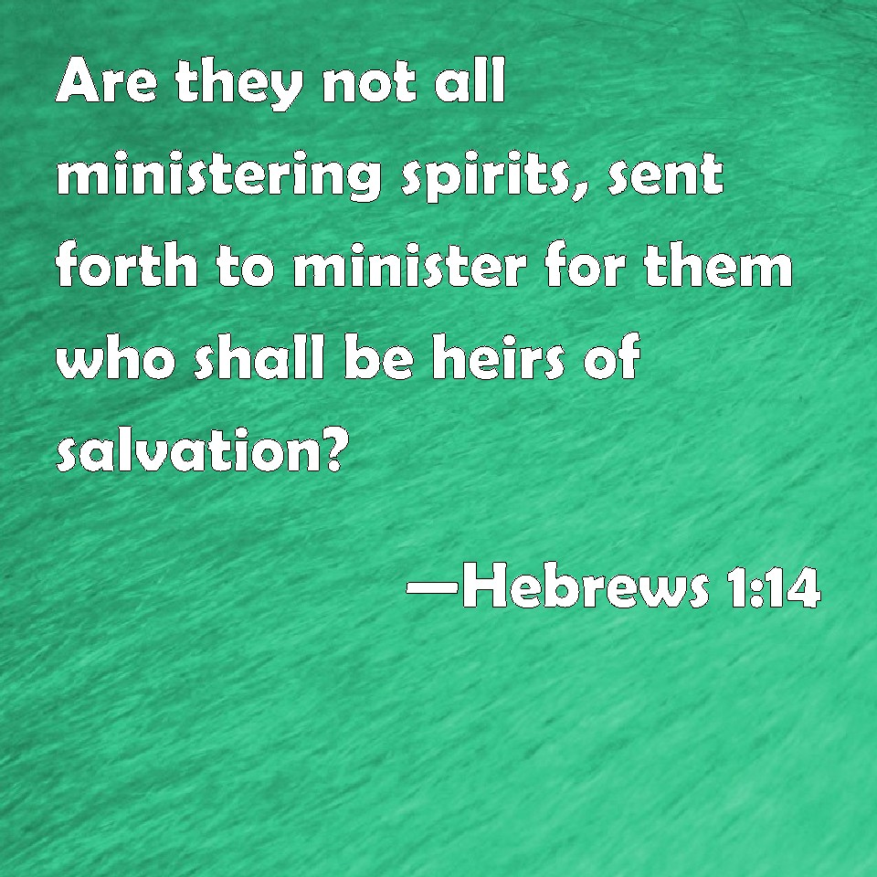 Not all ministering spirits sent forth to minister for them who shall